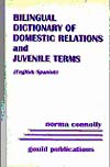 Legal Magazines & Periodicals Bilingual Dictionary of Domestic Relations and Juvenile Terms--English/Spanish